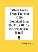 Suffolk Notes: From the Year 1729: Compiled from the Files of the Ipswich Journal (1883)