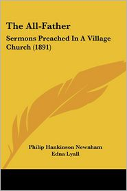 The All-Father: Sermons Preached in a Village Church (1891) - Philip Hankinson Newnham, Foreword by Edna Lyall
