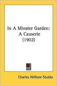 In a Minster Garden: A Causerie (1902) - Charles William Stubbs