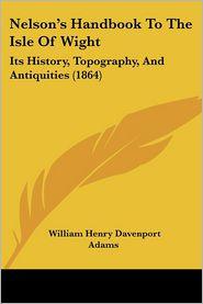 Nelson's Handbook To The Isle Of Wight - W. H. Davenport Adams