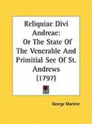 Reliquiae Divi Andreae: Or the State of the Venerable and Primitial See of St. Andrews (1797)
