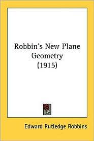 Robbin's New Plane Geometry (1915) - Edward Rutledge Robbins