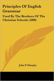 Principles of English Grammar: Used by the Brothers of the Christian Schools (1890) - John P. Murphy
