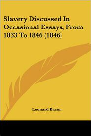 Slavery Discussed In Occasional Essays, From 1833 To 1846 (1846) - Leonard Bacon