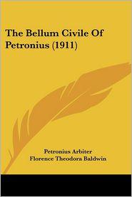 The Bellum Civile of Petronius (1911) - Petronius Arbiter, Florence Theodora Baldwin (Editor)