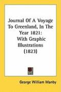 Journal of a Voyage to Greenland, in the Year 1821: With Graphic Illustrations (1823)