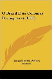 O Brazil E As Colonias Portuguezas (1880) - Joaquim Pedro Oliveira Martins