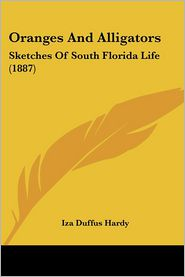 Oranges and Alligators: Sketches of South Florida Life (1887) - Iza Duffus Hardy