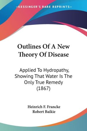 Outlines Of A New Theory Of Disease - Heinrich F. Francke, Robert Baikie (Translator)