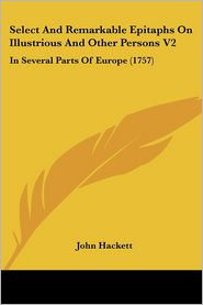 Select And Remarkable Epitaphs On Illustrious And Other Persons V2 - John Hackett