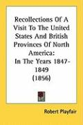 Recollections of a Visit to the United States and British Provinces of North America: In the Years 1847-1849 (1856)