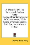 A Memoir of the Reverend Joshua Parry: Nonconformist Minister of Cirencester, with Some Original Essays and Correspondence (1872)