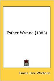 Esther Wynne (1885) - Emma Jane Worboise