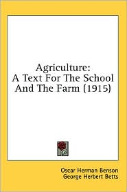 Agriculture: A Text for the School and the Farm (1915) - Oscar Herman Benson, George Herbert Betts