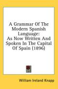 A Grammar of the Modern Spanish Language: As Now Written and Spoken in the Capital of Spain (1896)