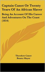 Captain Canot or Twenty Years of an African Slaver: Being an Account of His Career and Adventures on the Coast (1854) - Theodore Canot, Brantz Mayer (Editor)