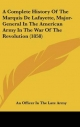 Complete History of the Marquis de Lafayette, Major-General in the American Army in the War of the Revolution (1858) - Officer In the Late Army An Officer in the Late Army