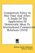 Commercial Policy in War Time and After: A Study of the Application of Democratic Ideas to International Commercial Relations (1919)