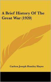 A Brief History of the Great War (1920) - Carlton Joseph Huntley Hayes