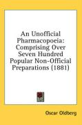 An Unofficial Pharmacopoeia: Comprising Over Seven Hundred Popular Non-Official Preparations (1881)