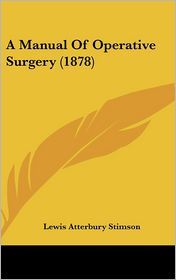 A Manual of Operative Surgery (1878) - Lewis Atterbury Stimson