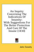 An Inquiry Concerning the Indications of Insanity: With Suggestions for the Better Protection and Care of the Insane (1830)
