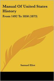 Manual Of United States History - Samuel Eliot