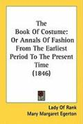 The Book of Costume: Or Annals of Fashion from the Earliest Period to the Present Time (1846)