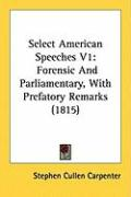 Select American Speeches V1: Forensic and Parliamentary, with Prefatory Remarks (1815)
