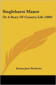 Singlehurst Manor - Emma Jane Worboise
