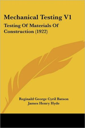 Mechanical Testing V1: Testing of Materials of Construction (1922) - Reginald George Cyril Batson, James Henry Hyde
