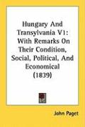 Hungary and Transylvania V1: With Remarks on Their Condition, Social, Political, and Economical (1839)