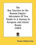 The Boy Travelers in the Russian Empire: Adventures of Two Youths in a Journey in European and Asiatic Russia (1887)