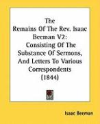The Remains of the REV. Isaac Beeman V2: Consisting of the Substance of Sermons, and Letters to Various Correspondents (1844)