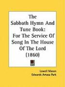 The Sabbath Hymn and Tune Book: For the Service of Song in the House of the Lord (1860)