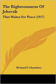The Righteousness of Jehovah: That Makes for Peace (1917) - Richard F. Chambers