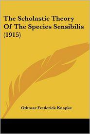 The Scholastic Theory of the Species Sensibilis (1915) - Othmar Frederick Knapke