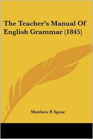 The Teacher's Manual of English Grammar (1845) - Matthew P. Spear