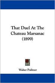 That Duel at the Chateau Marsanac (1899) - Walter Pulitzer