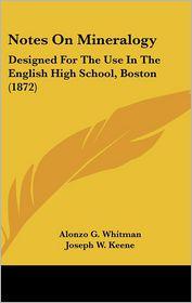 Notes On Mineralogy - Alonzo G. Whitman, Joseph W. Keene