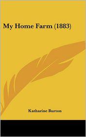 My Home Farm (1883) - Katharine Burton