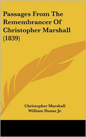 Passages From The Remembrancer Of Christopher Marshall (1839) - Christopher Marshall, William Duane Jr (Editor)