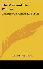 The Man and the Woman: Chapters on Human Life (1913) - Arthur Leslie Salmon
