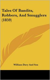 Tales Of Bandits, Robbers, And Smugglers (1859) - William Davy And Son