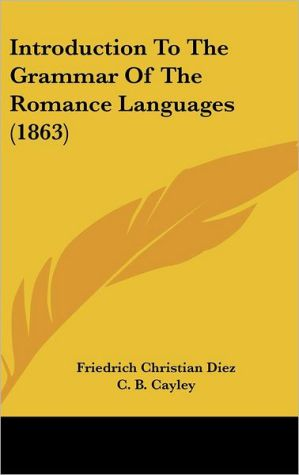 Introduction To The Grammar Of The Romance Languages (1863) - Friedrich Christian Diez, C.B. Cayley (Translator)