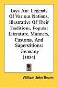 Lays and Legends of Various Nations, Illustrative of Their Traditions, Popular Literature, Manners, Customs, and Superstitions: Germany (1834)