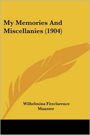 My Memories and Miscellanies (1904) - Wilhelmina Fitzclarence Munster