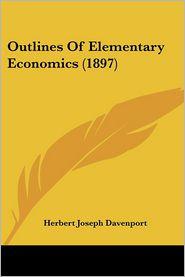 Outlines of Elementary Economics (1897) - Herbert Joseph Davenport