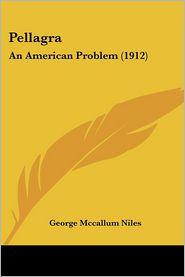 Pellagra: An American Problem (1912) - George McCallum Niles
