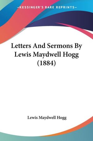 Letters and Sermons by Lewis Maydwell Hogg (1884) - Lewis Maydwell Hogg